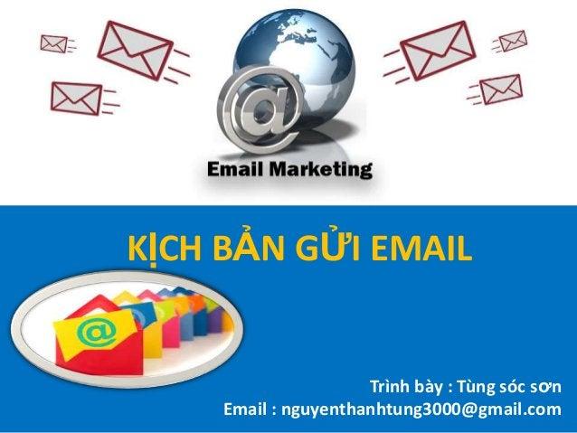 KỊCH BẢN GỬI EMAIL Trình bày : Tùng sóc sơn Email : nguyenthanhtung3000@gmail.com