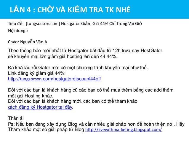 LẦN 4 : CHỜ VÀ KIỂM TRA TK NHÉ Tiêu đề . [tungsocson.com] Hostgator Giảm Giá 44% Chỉ Trong Vài Giờ Nội dung : Chào: Nguyễn...