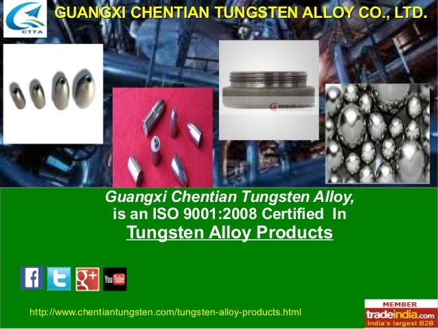 Guangxi Chentian Tungsten Alloy, is an ISO 9001:2008 Certified In Tungsten Alloy Products GUANGXI CHENTIAN TUNGSTEN ALLOY ...