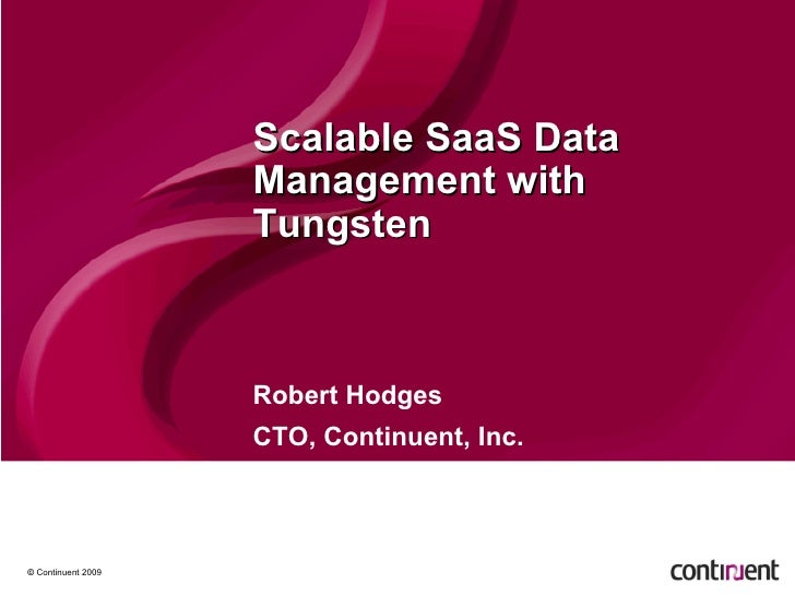 Scalable SaaS Data Management with Tungsten Robert Hodges CTO, Continuent, Inc.