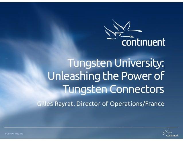 Tungsten University:                      Unleashing the Power of                         Tungsten Connectors             ...