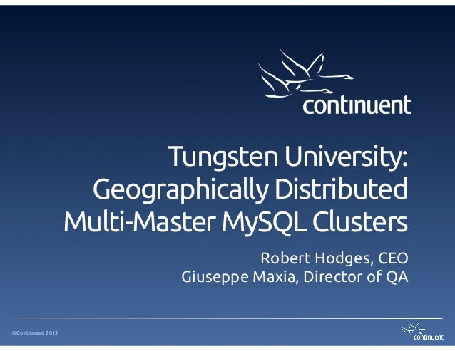 Tungsten University:                     Geographically Distributed                   Multi-Master MySQL Clusters         ...