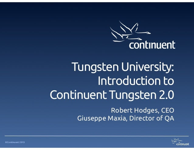 ©Continuent 2013Tungsten University:Introduction toContinuent Tungsten 2.0Robert Hodges, CEOGiuseppe Maxia, Director of QA