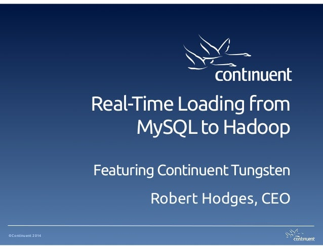 Real-Time Loading from MySQL to Hadoop Featuring Continuent Tungsten Robert Hodges, CEO ©Continuent 2014