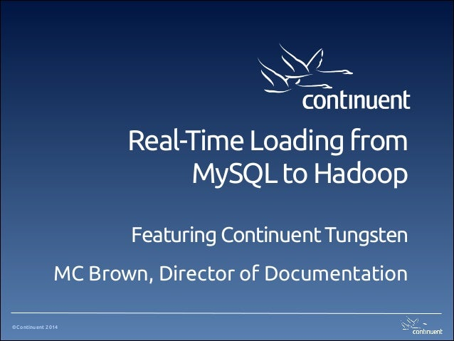 ©Continuent 2014 Real-Time Loading from MySQL to Hadoop Featuring Continuent Tungsten MC Brown, Director of Documentation