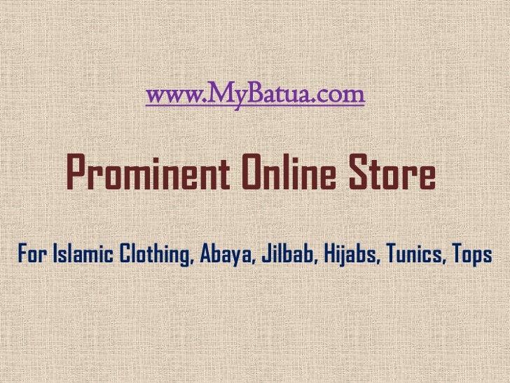 www.MyBatua.com     Prominent Online StoreFor Islamic Clothing, Abaya, Jilbab, Hijabs, Tunics, Tops