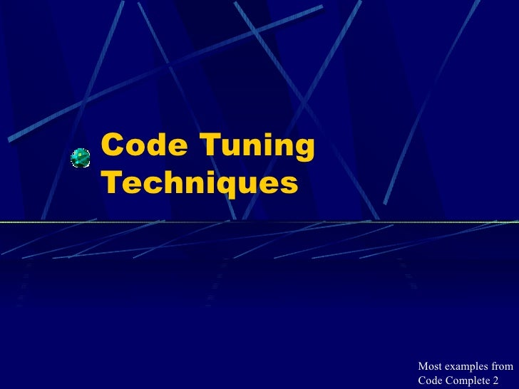 Code Tuning Techniques Most examples from Code Complete 2