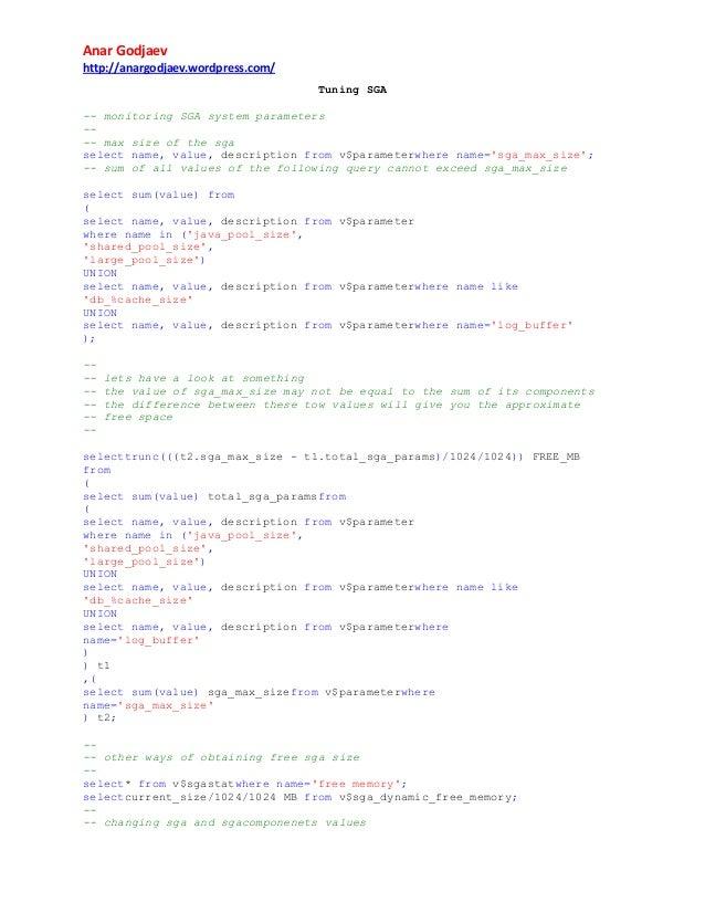 Anar Godjaev http://anargodjaev.wordpress.com/ Tuning SGA -- monitoring SGA system parameters --- max size of the sga sele...