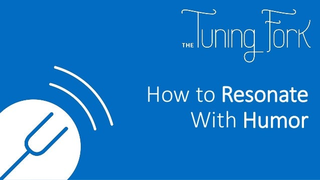 How to Resonate With Humor