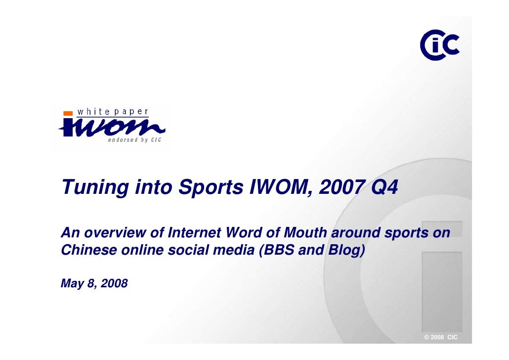 Tuning into Sports IWOM, 2007 Q4  An overview of Internet Word of Mouth around sports on Chinese online social media (BBS ...
