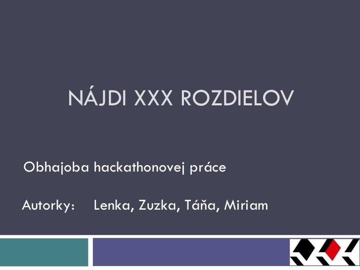 NÁJDI XXX ROZDIELOV Obhajoba hackathonovej práce Autorky:  Lenka, Zuzka, Táňa, Miriam