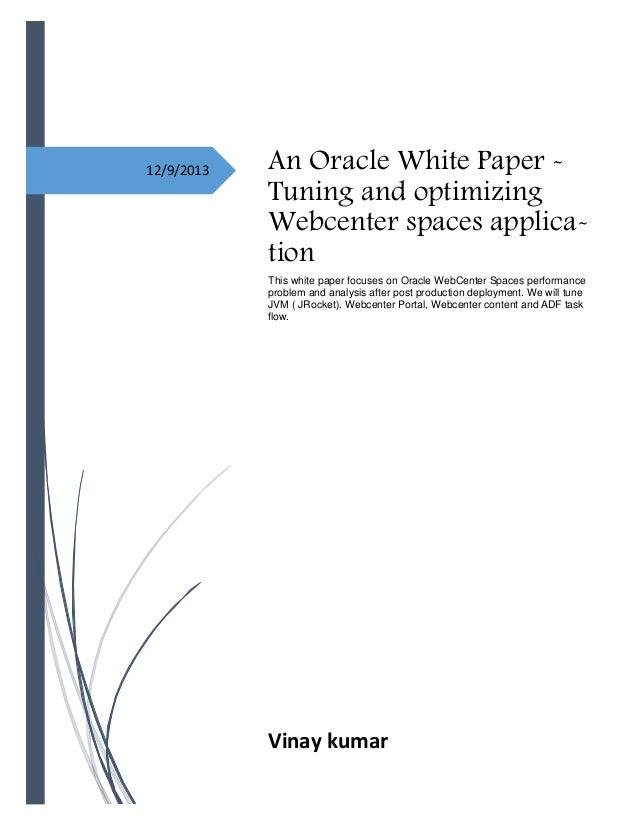 12/9/2013 An Oracle White Paper - Tuning and optimizing Webcenter spaces applica- tion This white paper focuses on Oracle ...