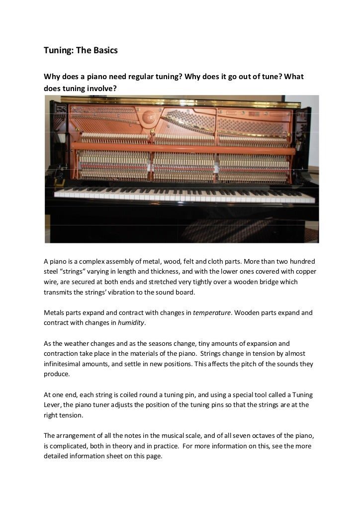 Tuning: The BasicsWhy does a piano need regular tuning? Why does it go out of tune? Whatdoes tuning involve?A piano is a c...