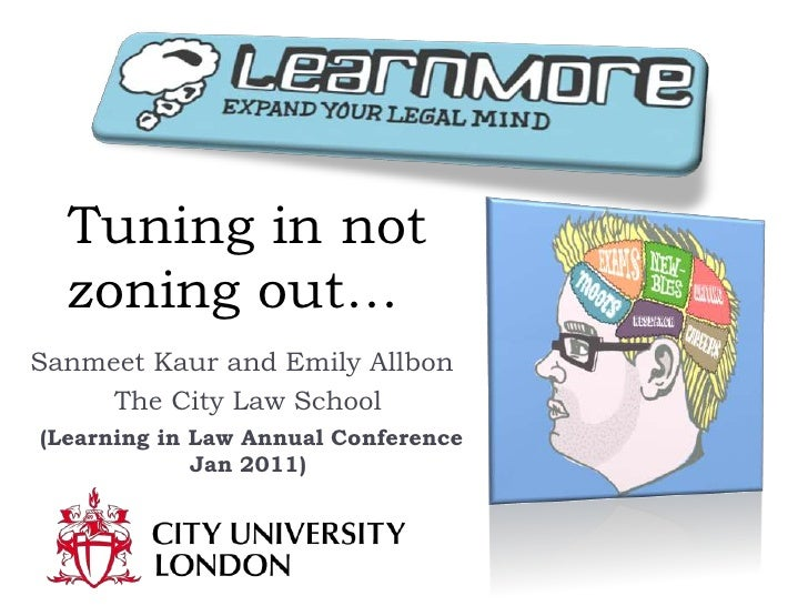 Tuning in not zoning out…<br />Sanmeet Kaur and Emily Allbon<br />The City Law School<br /> (Learning in Law Annual Confer...