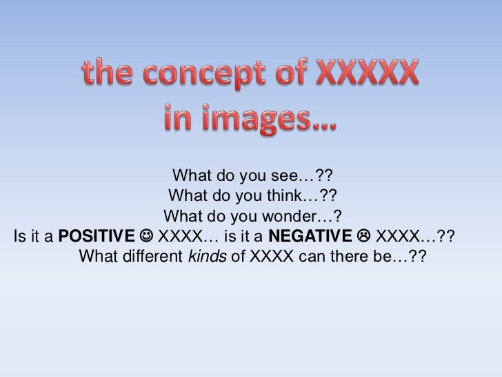 What do you see…??                      What do you think…??                     What do you wonder…?Is it a POSITIVE  XX...
