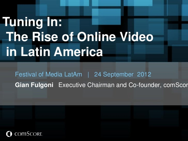 Tuning In: The Rise of Online Video in Latin America  Festival of Media LatAm | 24 September 2012  Gian Fulgoni Executive ...