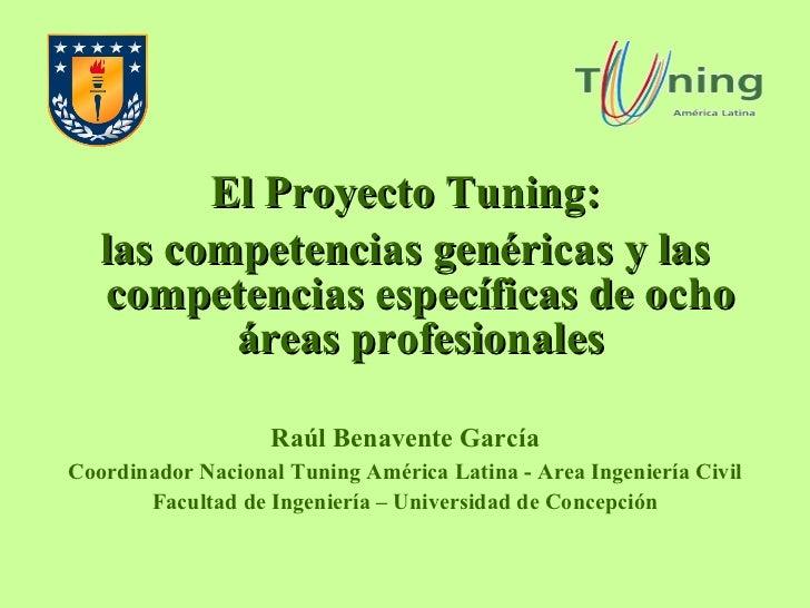 <ul><li>El Proyecto Tuning: </li></ul><ul><li>las competencias genéricas y las competencias específicas de ocho áreas prof...