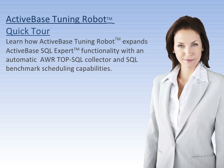 ActiveBase Ltd. All Rights reserved ActiveBase Tuning Robot TM   Quick Tour Learn how ActiveBase Tuning Robot TM  expands ...