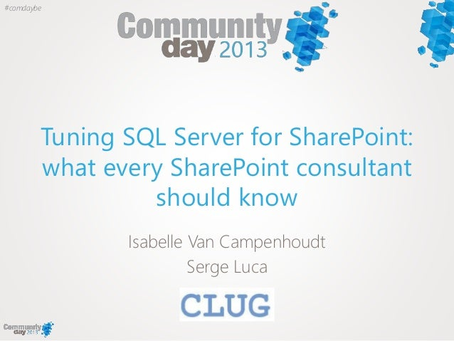 #comdaybe  Tuning SQL Server for SharePoint: what every SharePoint consultant should know Isabelle Van Campenhoudt Serge L...