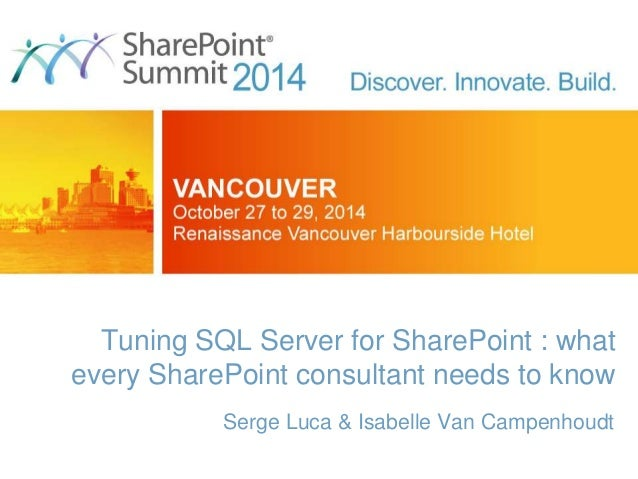 Tuning SQL Server for SharePoint : what every SharePoint consultant needs to know Serge Luca & Isabelle Van Campenhoudt