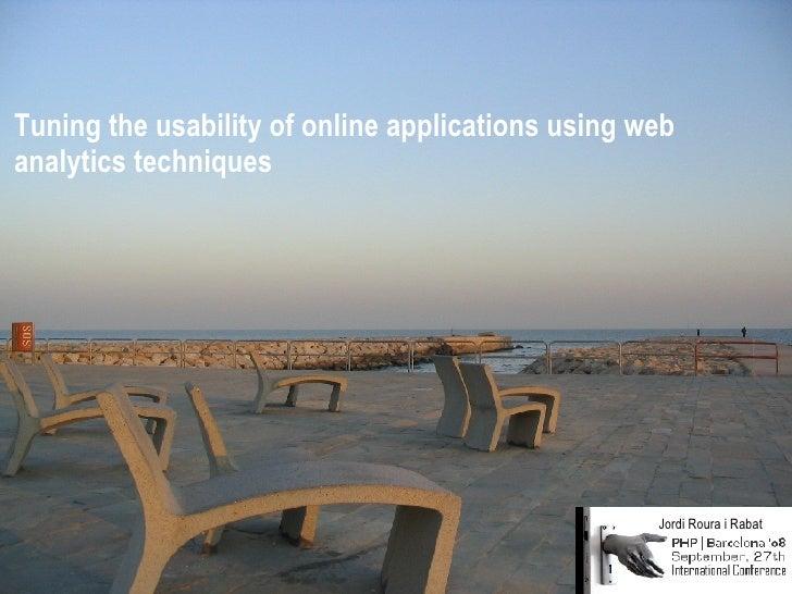 Tuning the usability of online applications using web analytics techniques Jordi Roura i Rabat
