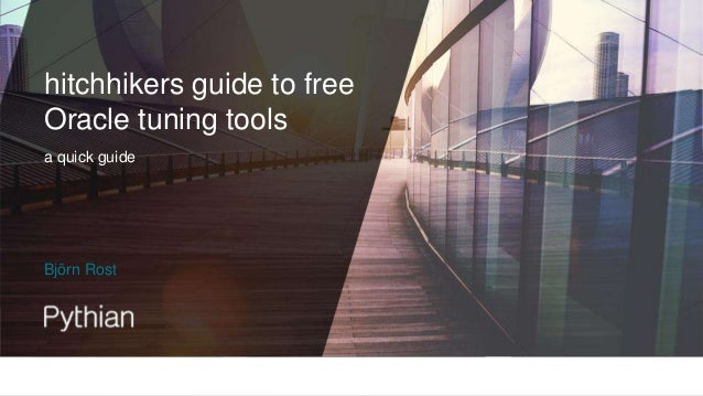 hitchhikers guide to free Oracle tuning tools a quick guide Björn Rost