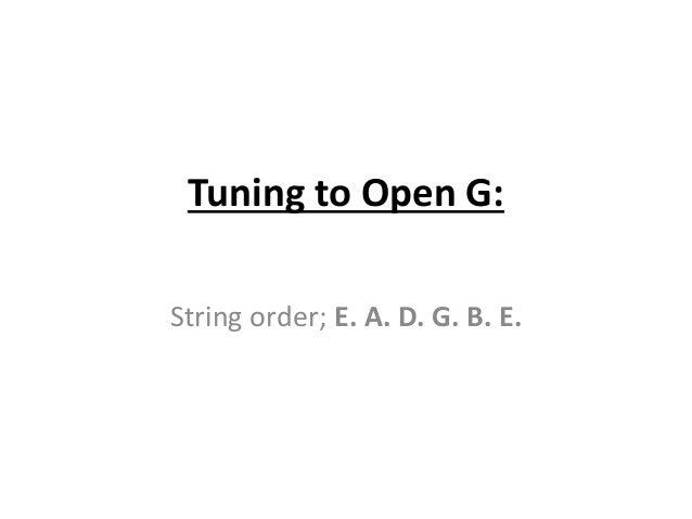 Tuning to Open G: String order; E. A. D. G. B. E.