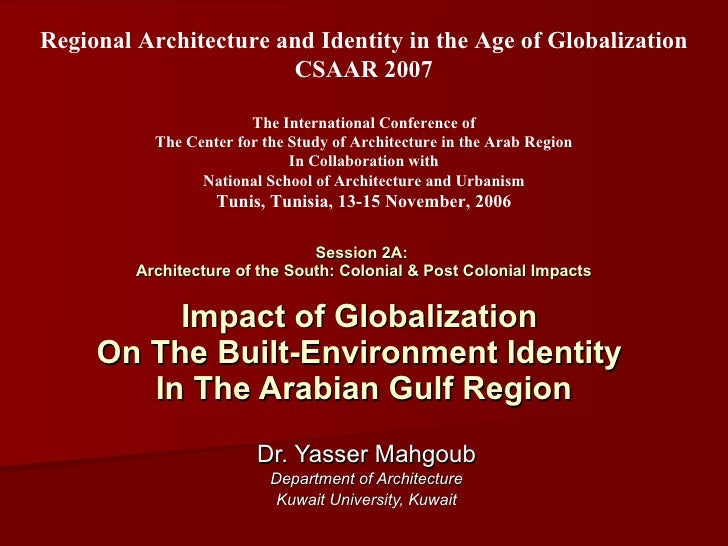 Session 2A:  Architecture of the South: Colonial & Post Colonial Impacts Impact of Globalization  On The Built-Environment...