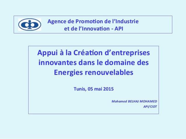 Agence  de  Promo,on  de  l'Industrie     et  de  l'Innova,on  -‐  API   Appui  à  la  Créa,o...