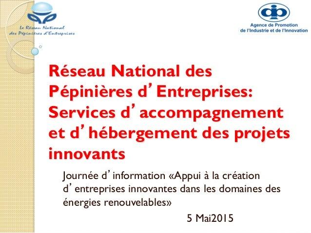 Réseau National des Pépinières d'Entreprises: Services d'accompagnement et d'hébergement des projets innovants Journée d'i...