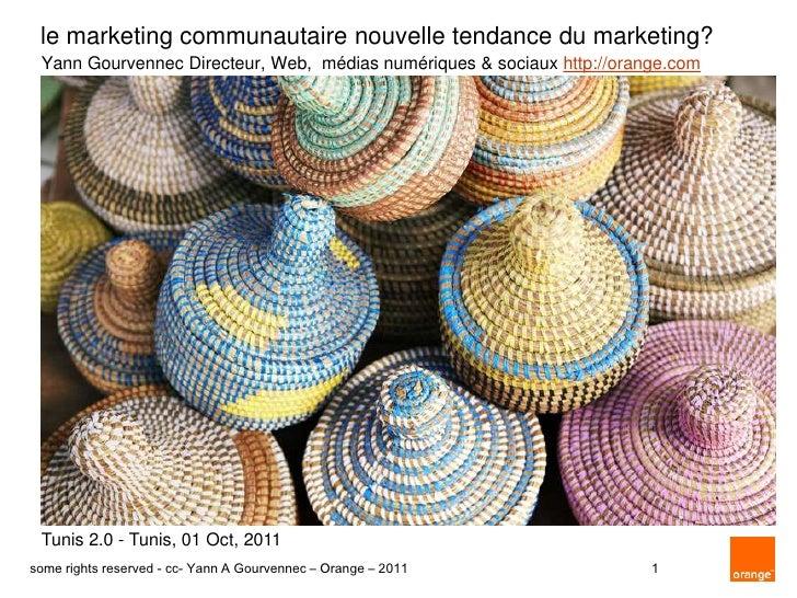 le marketing communautaire nouvelle tendance du marketing?<br />Yann Gourvennec Directeur, Web,  médias numériques & socia...