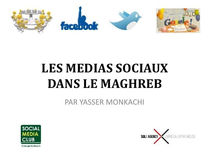 LES MEDIAS SOCIAUX DANS LE MAGHREB<br />PAR YASSER MONKACHI<br />