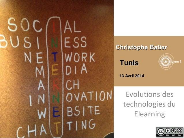 Evolutions des technologies du Elearning Christophe BatierChristophe Batier TunisTunis 13 Avril 201413 Avril 2014