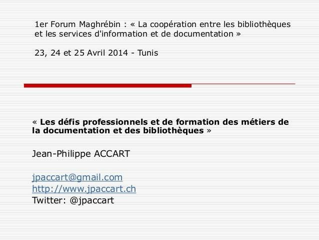1er Forum Maghrébin : « La coopération entre les bibliothèques et les services d'information et de documentation » 23, 24 ...