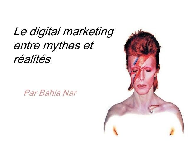 Le digital marketing entre mythes et réalités Par Bahia Nar