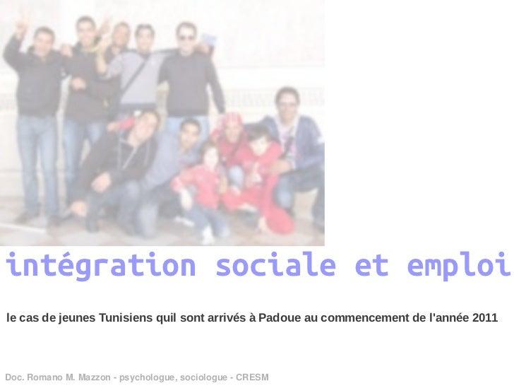 intégration sociale et emploile cas de jeunes Tunisiens quil sont arrivés à Padoue au commencement de lannée 2011Doc.Roma...