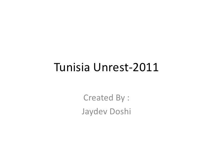 Tunisia Unrest-2011      Created By :     Jaydev Doshi