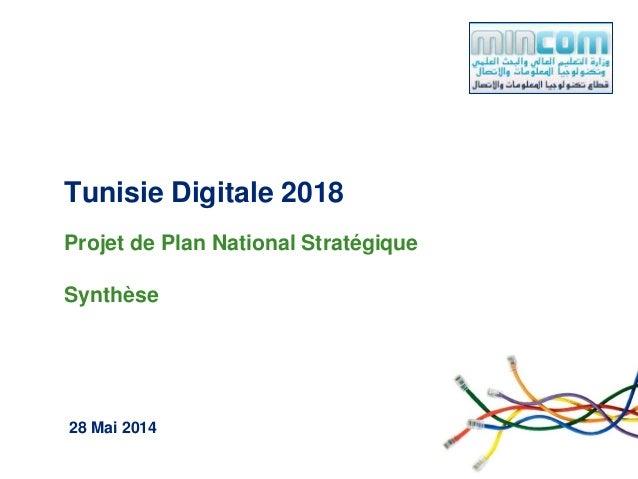 28 Mai 2014 Tunisie Digitale 2018 Projet de Plan National Stratégique Synthèse