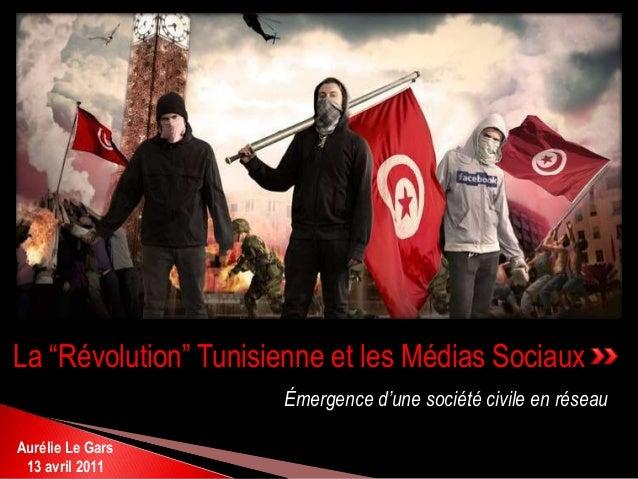 """Émergence d'une société civile en réseau La """"Révolution"""" Tunisienne et les Médias Sociaux Aurélie Le Gars 13 avril 2011"""