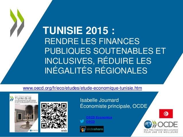 TUNISIE 2015 : RENDRE LES FINANCES PUBLIQUES SOUTENABLES ET INCLUSIVES, RÉDUIRE LES INÉGALITÉS RÉGIONALES OECD OECD Econom...