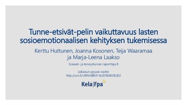 Tunne-etsivät-pelin vaikuttavuus lasten sosioemotionaalisen kehityksen tukemisessa Kerttu Huttunen, Joanna Kosonen, Teija ...