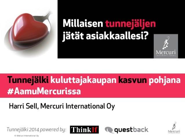 © Mercuri International Oy Tunnejälki2014 powered by: Tunnejälki kuluttajakaupan kasvun pohjana #AamuMercurissa Harri Sell...