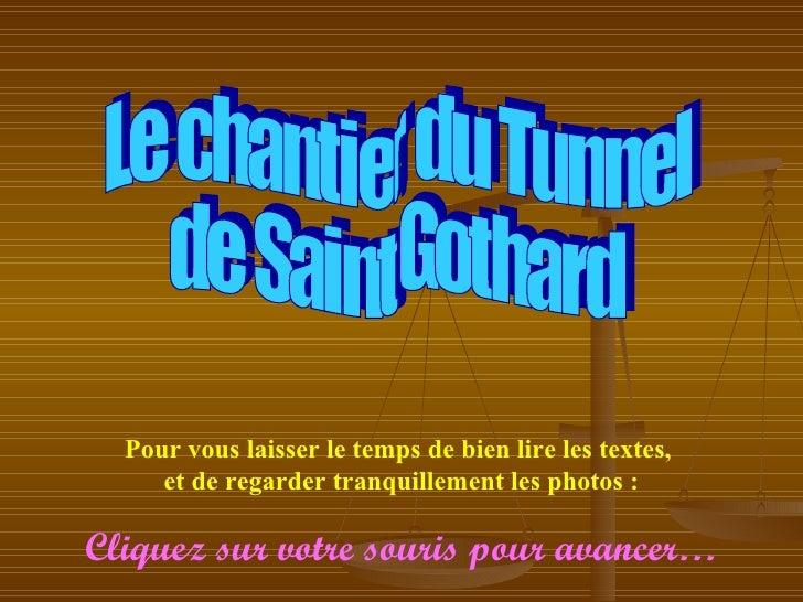 Le chantier du Tunnel de Saint Gothard  Pour vous laisser le temps de bien lire les textes,  et de regarder tranquillement...