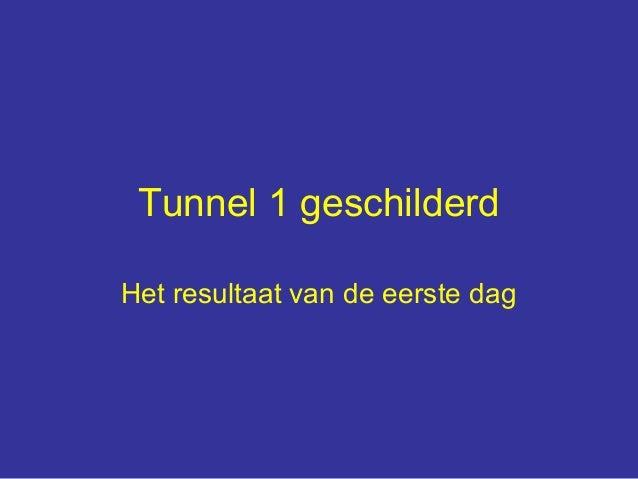 Tunnel 1 geschilderdHet resultaat van de eerste dag