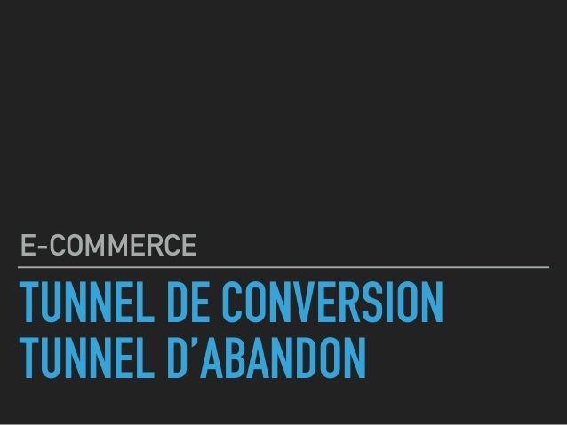 TUNNEL DE CONVERSION TUNNEL D'ABANDON E-COMMERCE