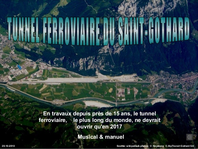 En travaux depuis près de 15 ans, le tunnel ferroviaire, le plus long du monde, ne devrait ouvrir qu'en 2017 Musical & man...