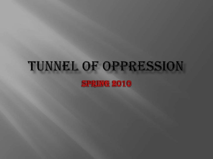 Tunnel of Oppression<br />Spring 2010<br />