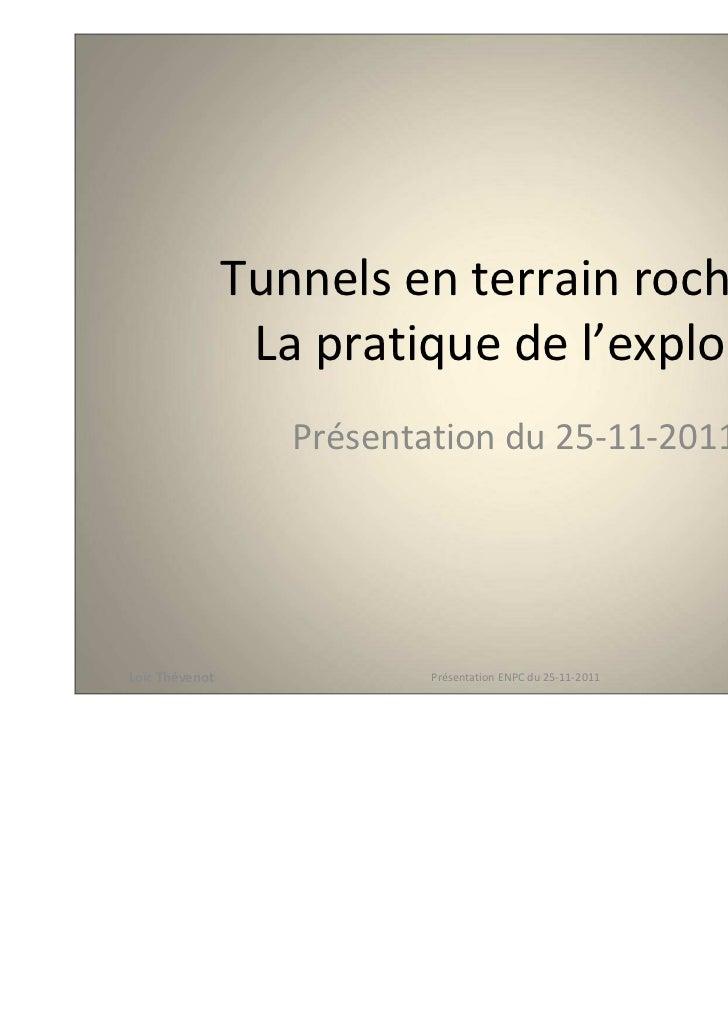 Tunnels en terrain rocheux                 La pratique de l'explosif                   Présentation du 25-11-2011Loïc Thév...