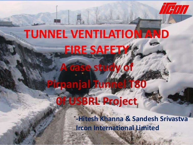 TUNNEL VENTILATION AND     FIRE SAFETY      A case study of   Pirpanjal Tunnel T80     0f USBRL Project        -Hitesh Kha...