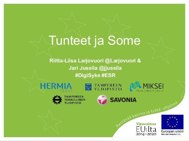 Tunteet ja Some Riitta-Liisa Larjovuori @Larjovuori & Jari Jussila @jjussila #DigiSyke #ESR